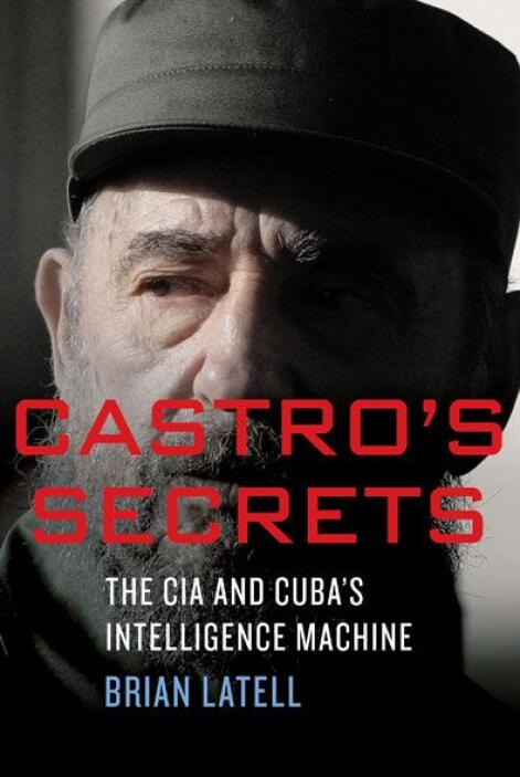 Castro's Secrets: The CIA and Cuba's Intelligence Machine, el nuevo libr...