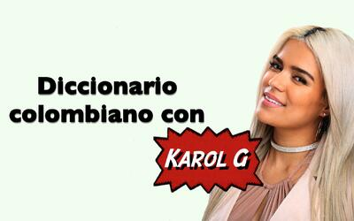 ¡Bacano! El diccionario colombiano con Karol G
