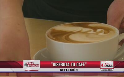 Reflexión: Disfruta tu café
