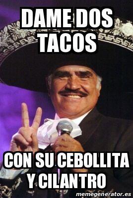 """""""Dame dos tacos con su cebollita y cilantro""""."""