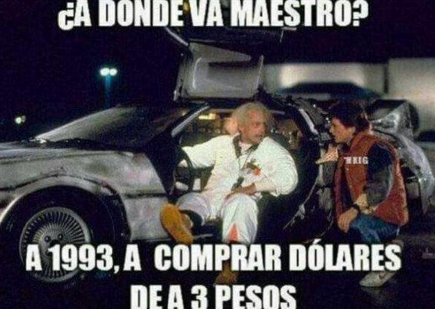 ¿A dónde va maestro? A 1993 a comprar dólares de a 3 pesos.