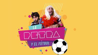 La Petra y el fútbol: ¿¡por qué no me pelas!?