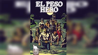 El Peso Hero, un superhéroe que pone la lupa sobre la frontera y la inmigración