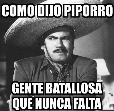 """""""Como dijo Piporro, gente batallosa nunca falta""""."""