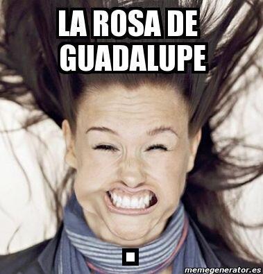 Y en La Rosa de Guadalupe...
