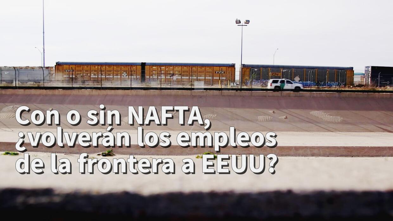 Con o sin NAFTA, ¿volverán los empleos de la frontera a EEUU?