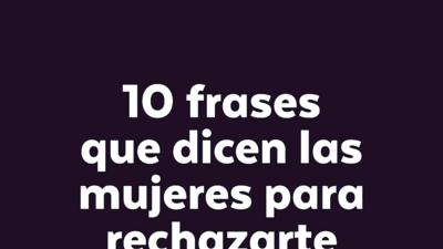 10 frases que dicen las mujeres para rechazarte con cortesía