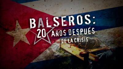 Balseros: 20 años después de la crisis