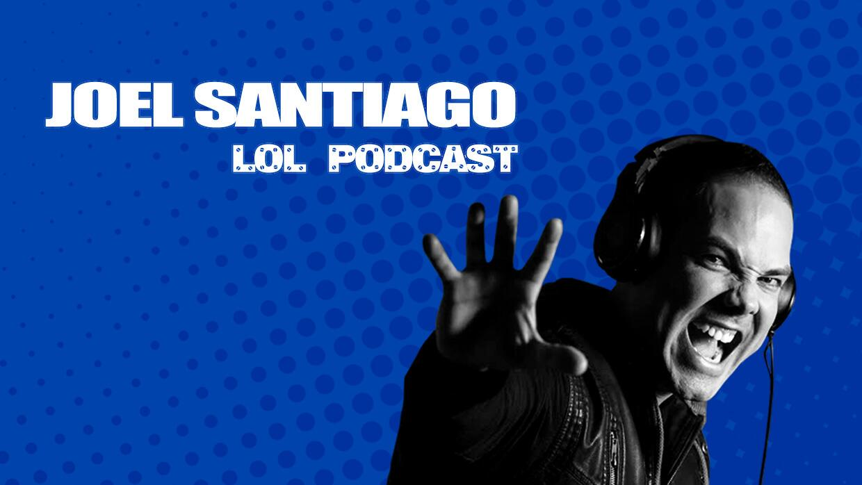 Joel Santiago: LOL Podcast